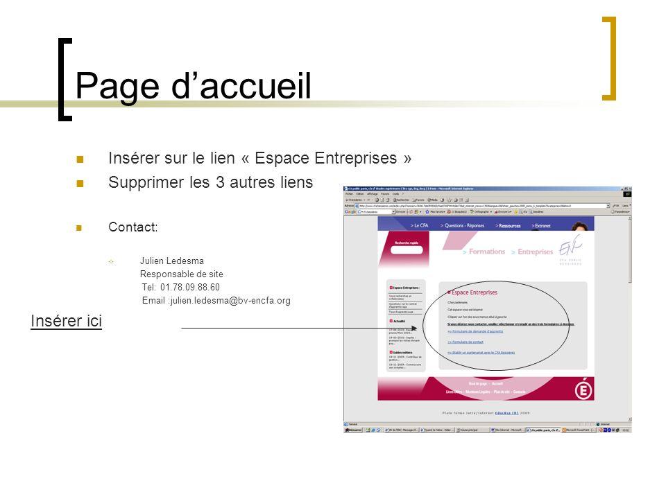 Page daccueil Insérer sur le lien « Espace Entreprises » Supprimer les 3 autres liens Contact: Julien Ledesma Responsable de site Tel: 01.78.09.88.60 Email :julien.ledesma@bv-encfa.org Insérer ici