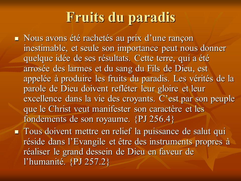 Fruits du paradis Nous avons été rachetés au prix dune rançon inestimable, et seule son importance peut nous donner quelque idée de ses résultats.