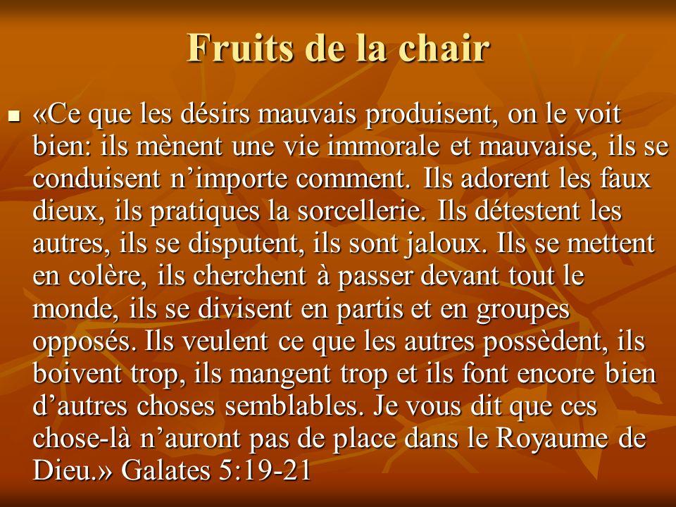 Fruits de la chair «Ce que les désirs mauvais produisent, on le voit bien: ils mènent une vie immorale et mauvaise, ils se conduisent nimporte comment.