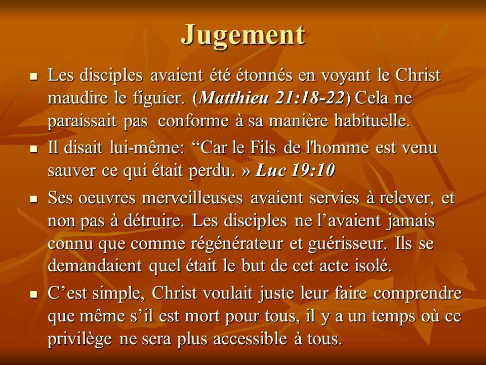 Jugement Les disciples avaient été étonnés en voyant le Christ maudire le figuier. (Matthieu 21:18-22) Cela ne paraissait pas conforme à sa manière ha