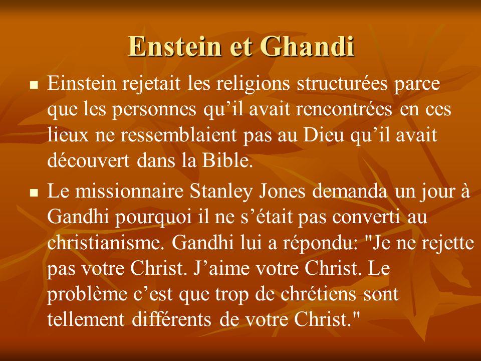 Enstein et Ghandi Einstein rejetait les religions structurées parce que les personnes quil avait rencontrées en ces lieux ne ressemblaient pas au Dieu quil avait découvert dans la Bible.
