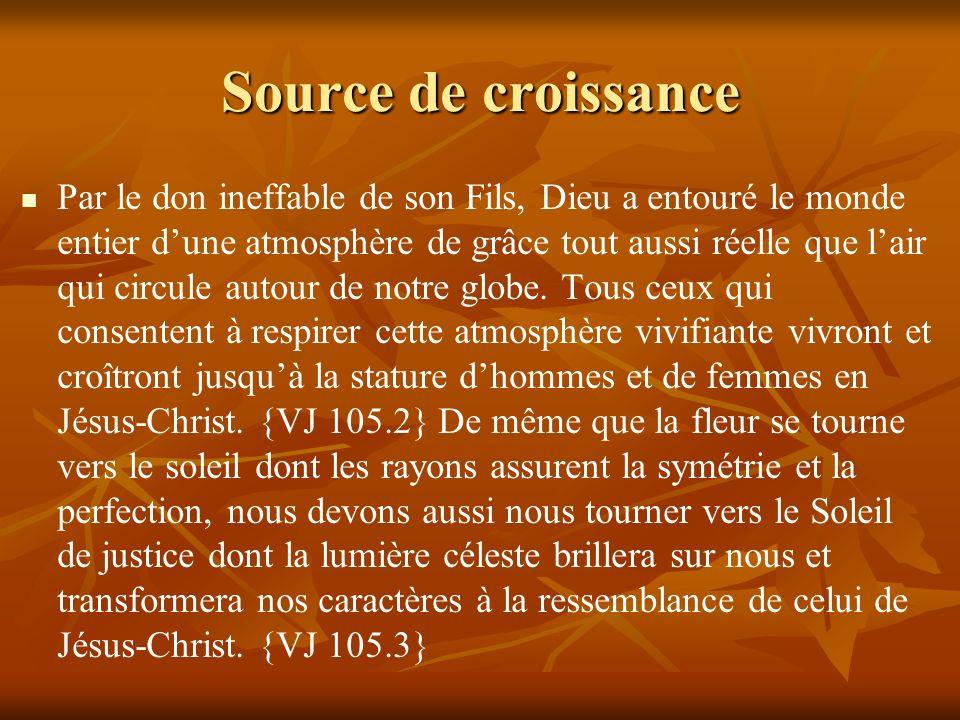 Source de croissance Par le don ineffable de son Fils, Dieu a entouré le monde entier dune atmosphère de grâce tout aussi réelle que lair qui circule autour de notre globe.
