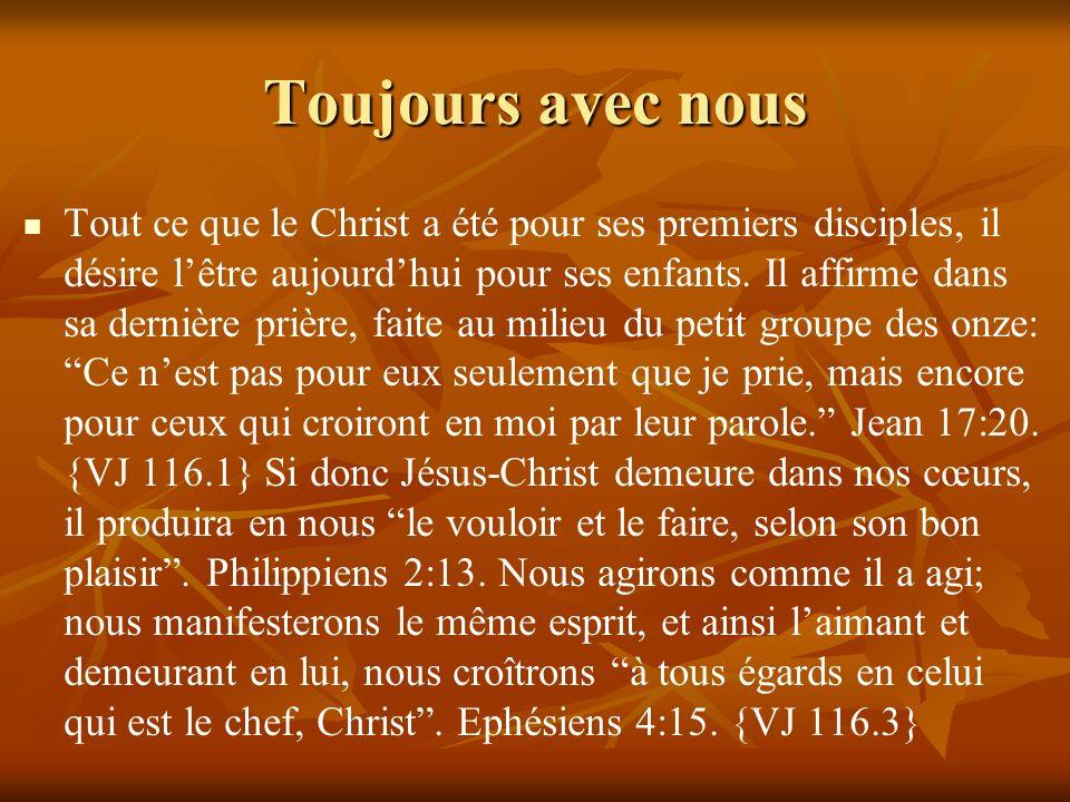 Toujours avec nous Tout ce que le Christ a été pour ses premiers disciples, il désire lêtre aujourdhui pour ses enfants. Il affirme dans sa dernière p