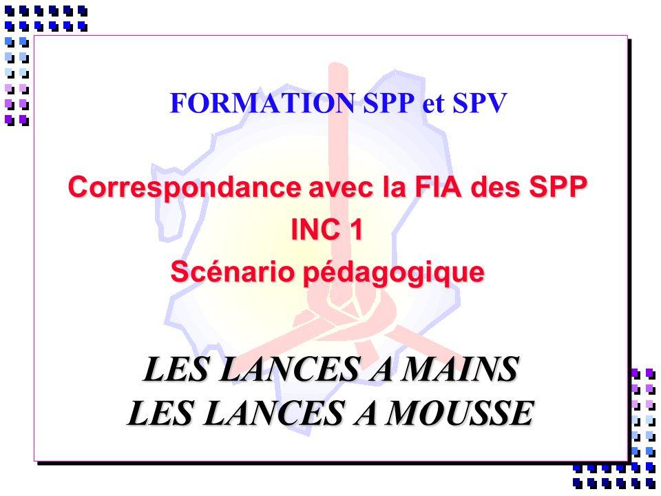 FORMATION SPP et SPV Correspondance avec la FIA des SPP INC 1 Scénario pédagogique LES LANCES A MAINS LES LANCES A MOUSSE