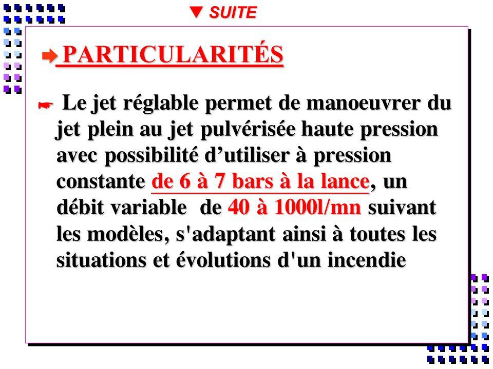 è PARTICULARITÉS Le jet réglable permet de manoeuvrer du jet plein au jet pulvérisée haute pression avec possibilité dutiliser à pression constante de