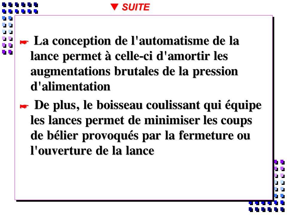 La conception de l'automatisme de la lance permet à celle-ci d'amortir les augmentations brutales de la pression d'alimentation La conception de l'aut