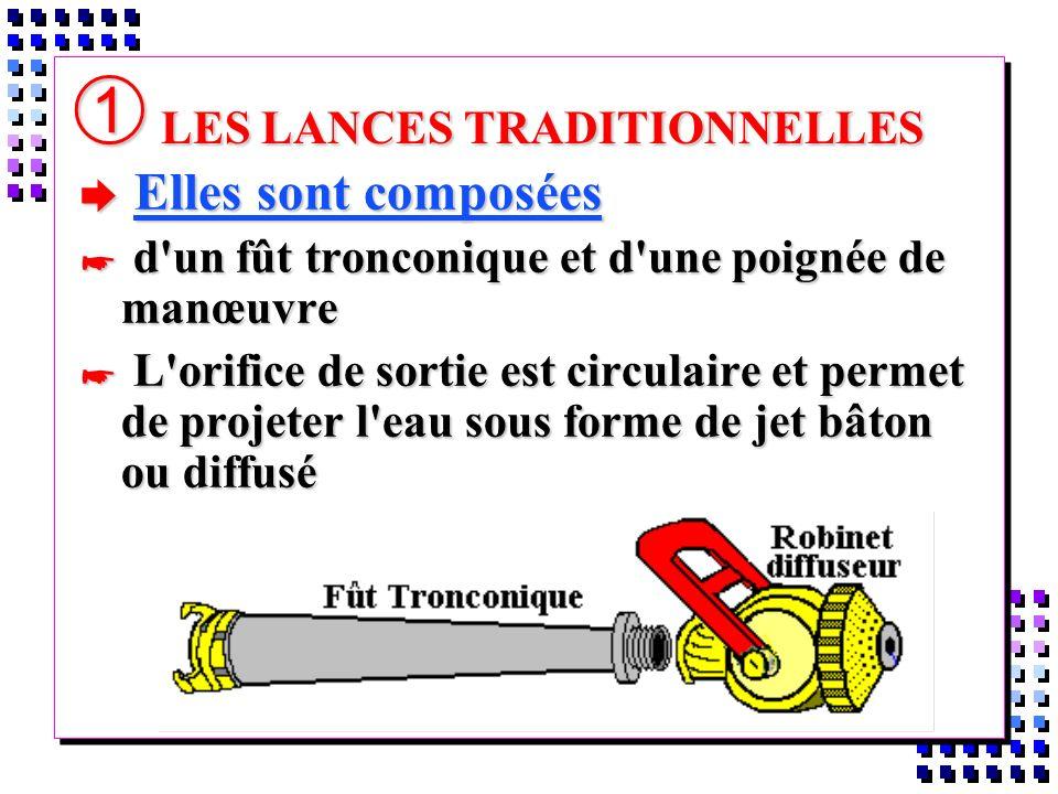 À LES LANCES TRADITIONNELLES è Elles sont composées * d'un fût tronconique et d'une poignée de manœuvre * L'orifice de sortie est circulaire et permet