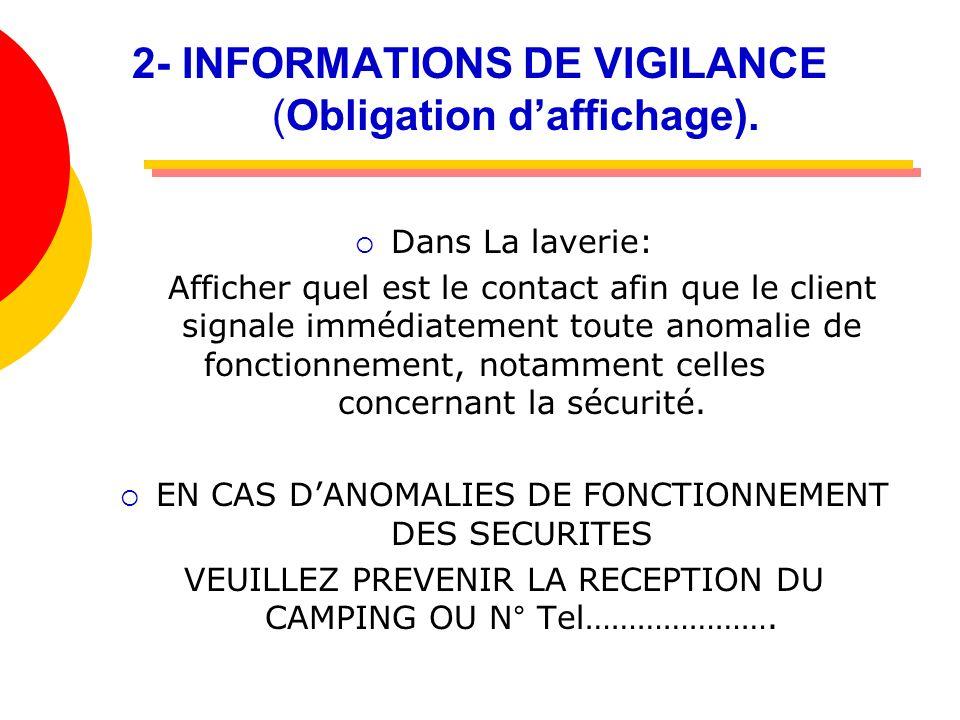2- INFORMATIONS DE VIGILANCE (Obligation daffichage). Dans La laverie: Afficher quel est le contact afin que le client signale immédiatement toute ano