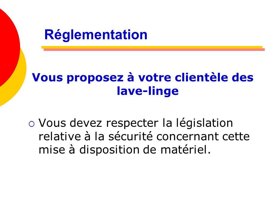 Vous proposez à votre clientèle des lave-linge Vous devez respecter la législation relative à la sécurité concernant cette mise à disposition de matér