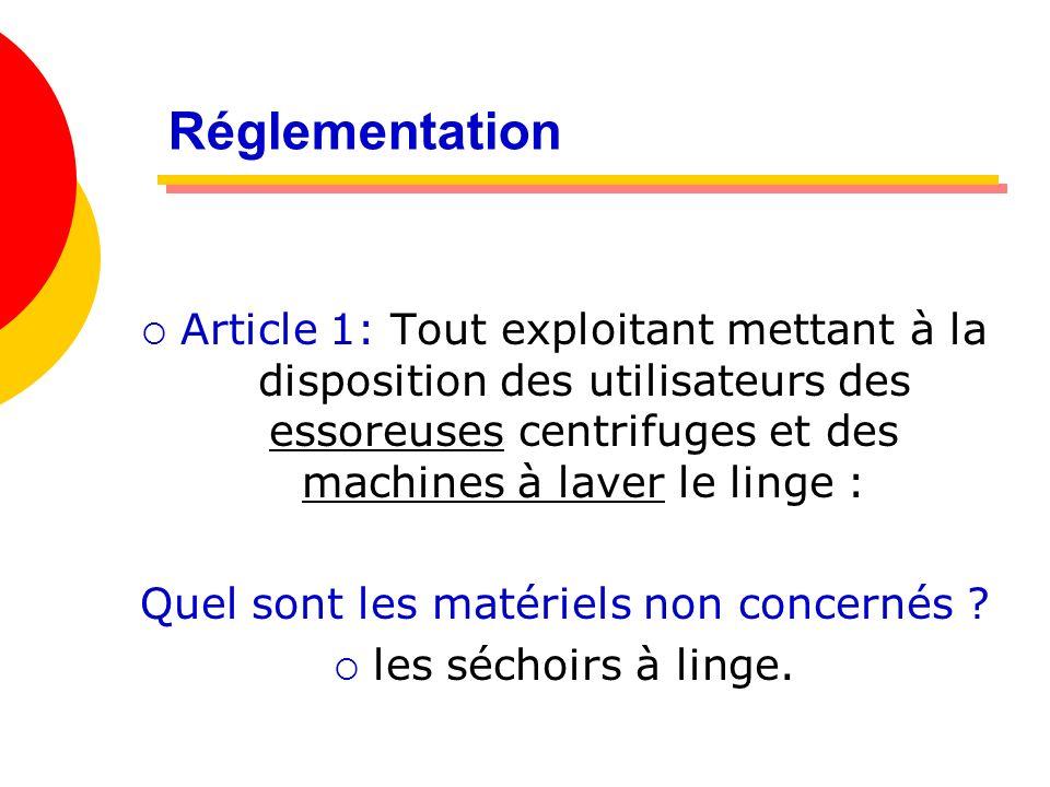 Réglementation Article 1: Tout exploitant mettant à la disposition des utilisateurs des essoreuses centrifuges et des machines à laver le linge : Quel