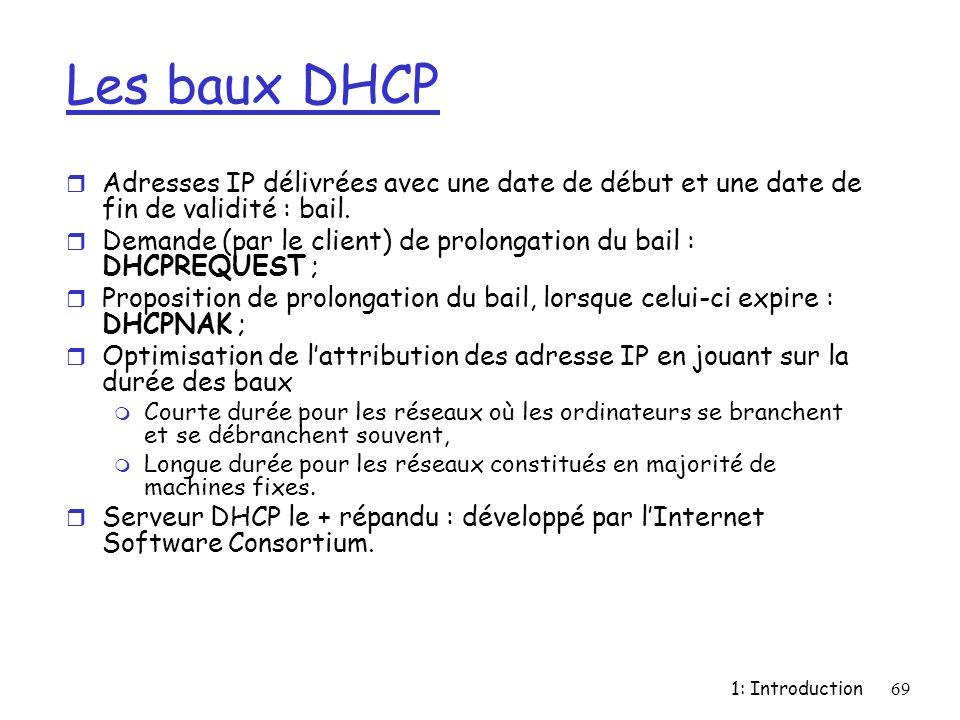 1: Introduction69 Les baux DHCP r Adresses IP délivrées avec une date de début et une date de fin de validité : bail. r Demande (par le client) de pro