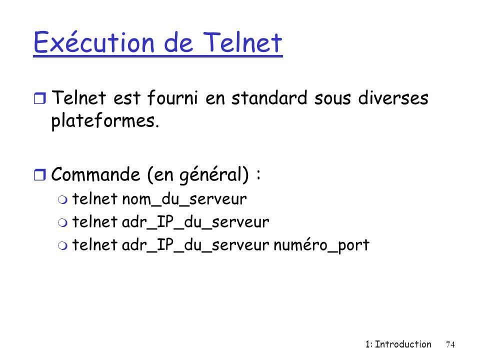 1: Introduction74 Exécution de Telnet r Telnet est fourni en standard sous diverses plateformes. r Commande (en général) : m telnet nom_du_serveur m t