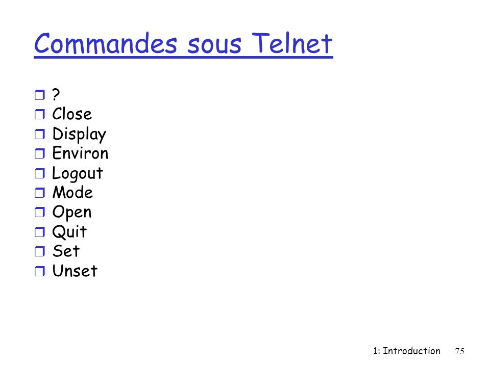1: Introduction75 Commandes sous Telnet r ? r Close r Display r Environ r Logout r Mode r Open r Quit r Set r Unset