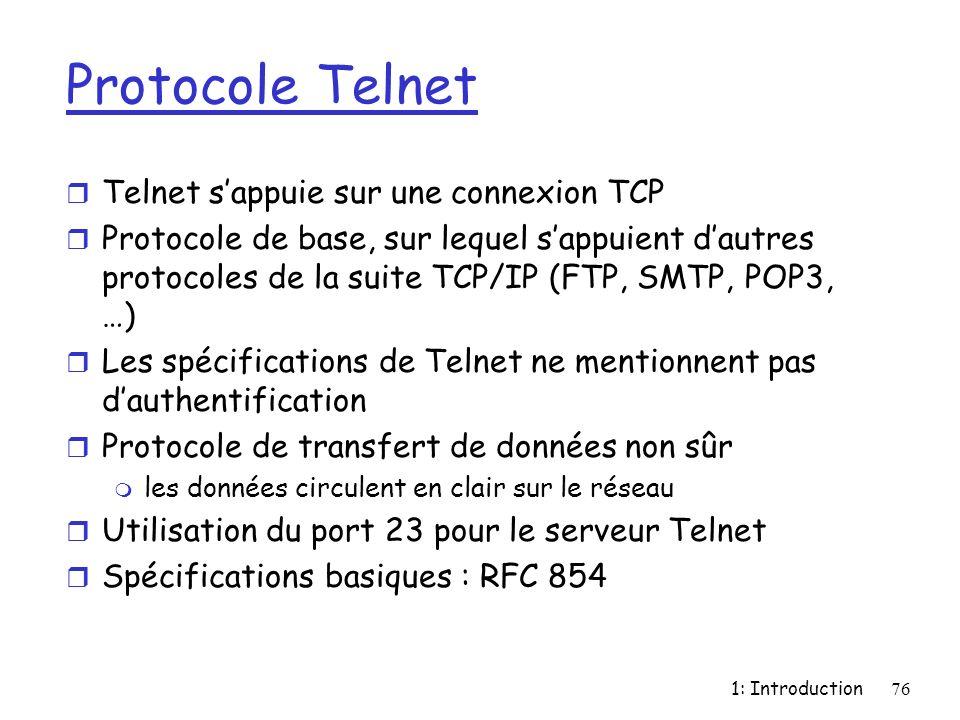 1: Introduction76 Protocole Telnet r Telnet sappuie sur une connexion TCP r Protocole de base, sur lequel sappuient dautres protocoles de la suite TCP