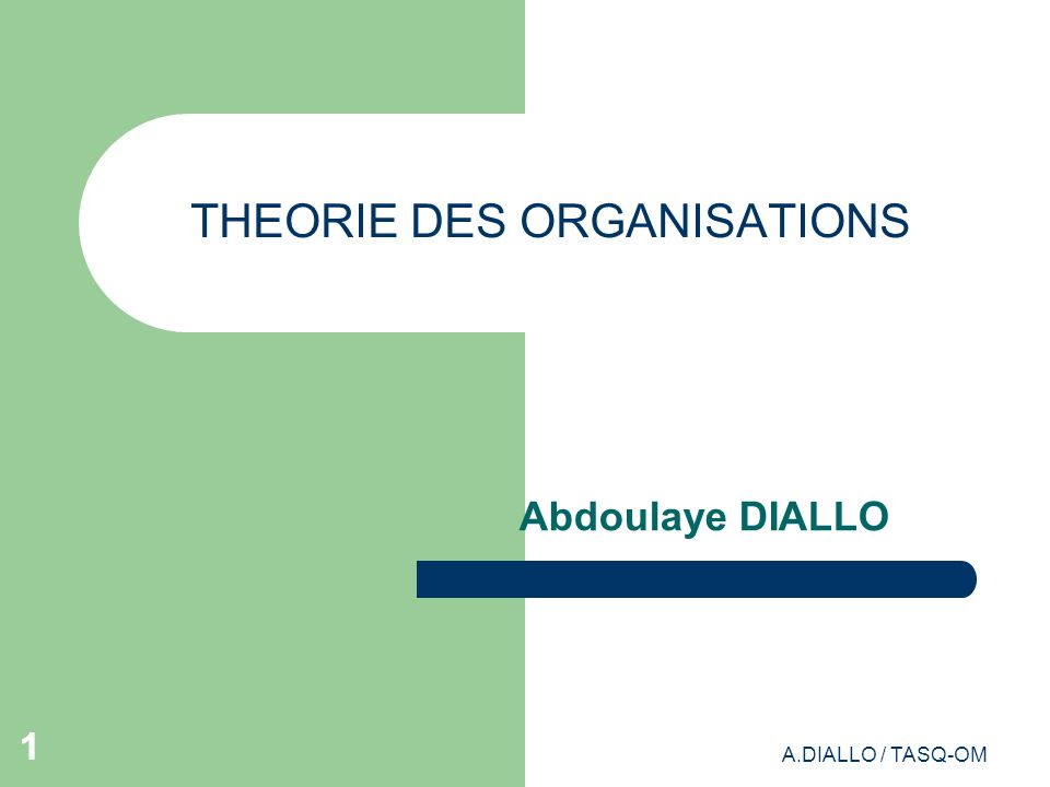 A.DIALLO / TASQ-OM 11 THEORIE DES ORGANISATIONS Abdoulaye DIALLO