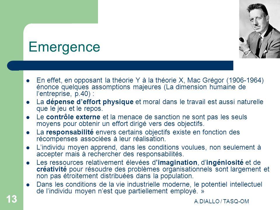 A.DIALLO / TASQ-OM 13 Emergence En effet, en opposant la théorie Y à la théorie X, Mac Grégor (1906-1964) énonce quelques assomptions majeures (La dim