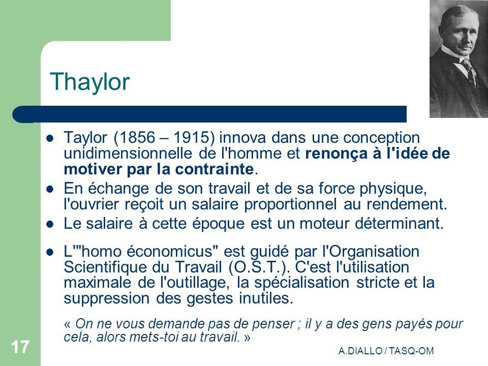 A.DIALLO / TASQ-OM 17 Thaylor Taylor (1856 – 1915) innova dans une conception unidimensionnelle de l'homme et renonça à l'idée de motiver par la contr