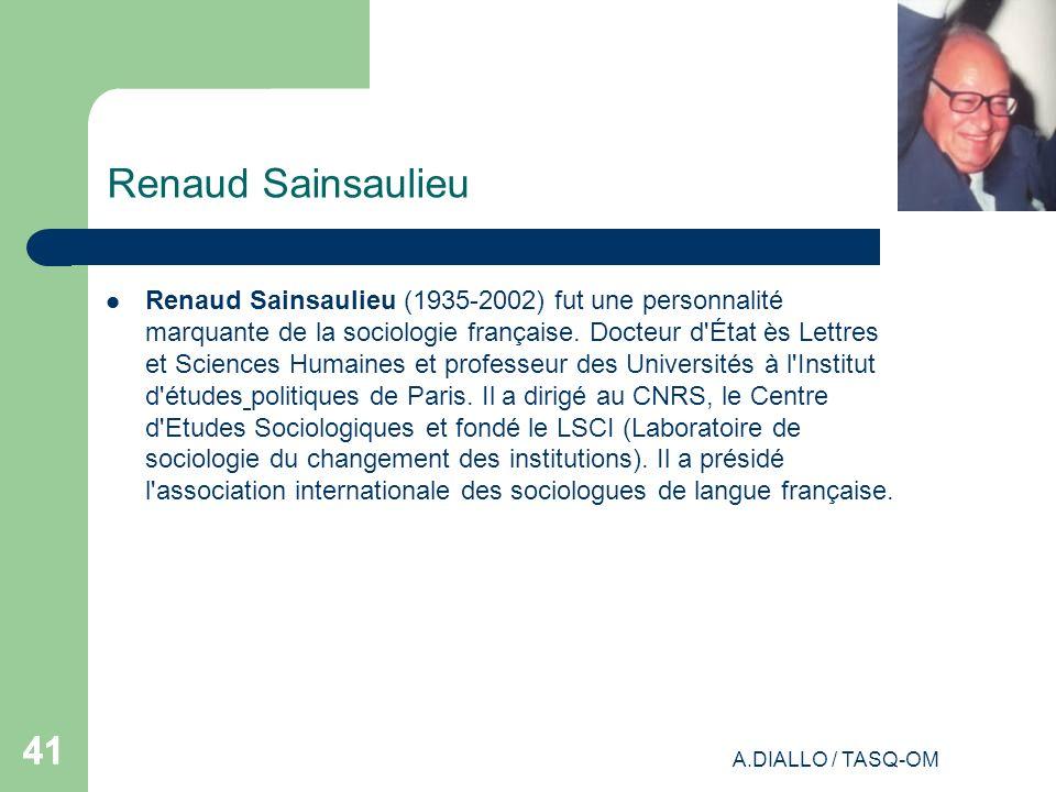 A.DIALLO / TASQ-OM 41 Renaud Sainsaulieu Renaud Sainsaulieu (1935-2002) fut une personnalité marquante de la sociologie française. Docteur d'État ès L
