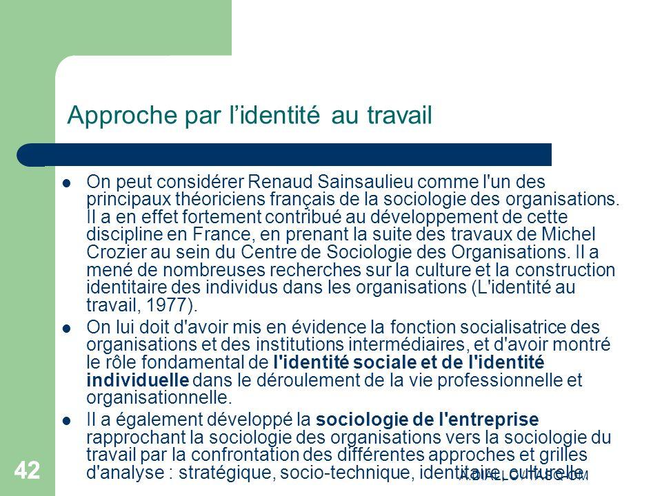 A.DIALLO / TASQ-OM 42 Approche par lidentité au travail On peut considérer Renaud Sainsaulieu comme l'un des principaux théoriciens français de la soc