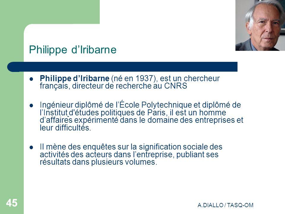 A.DIALLO / TASQ-OM 45 Philippe dIribarne Philippe dIribarne (né en 1937), est un chercheur français, directeur de recherche au CNRS Ingénieur diplômé