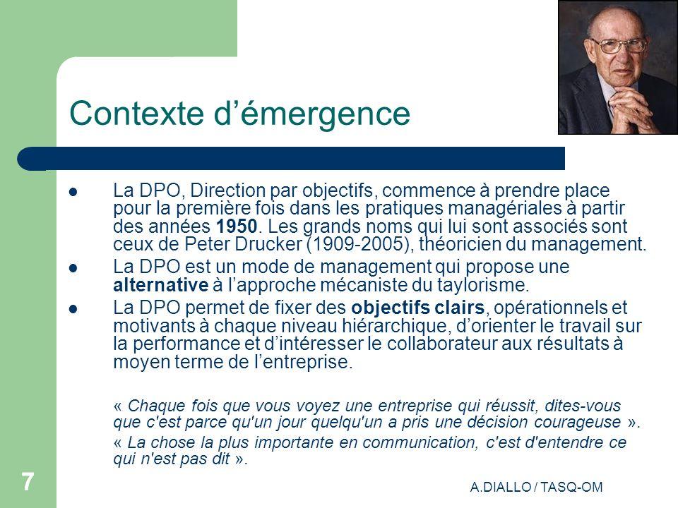 A.DIALLO / TASQ-OM 77 Contexte démergence La DPO, Direction par objectifs, commence à prendre place pour la première fois dans les pratiques managéria