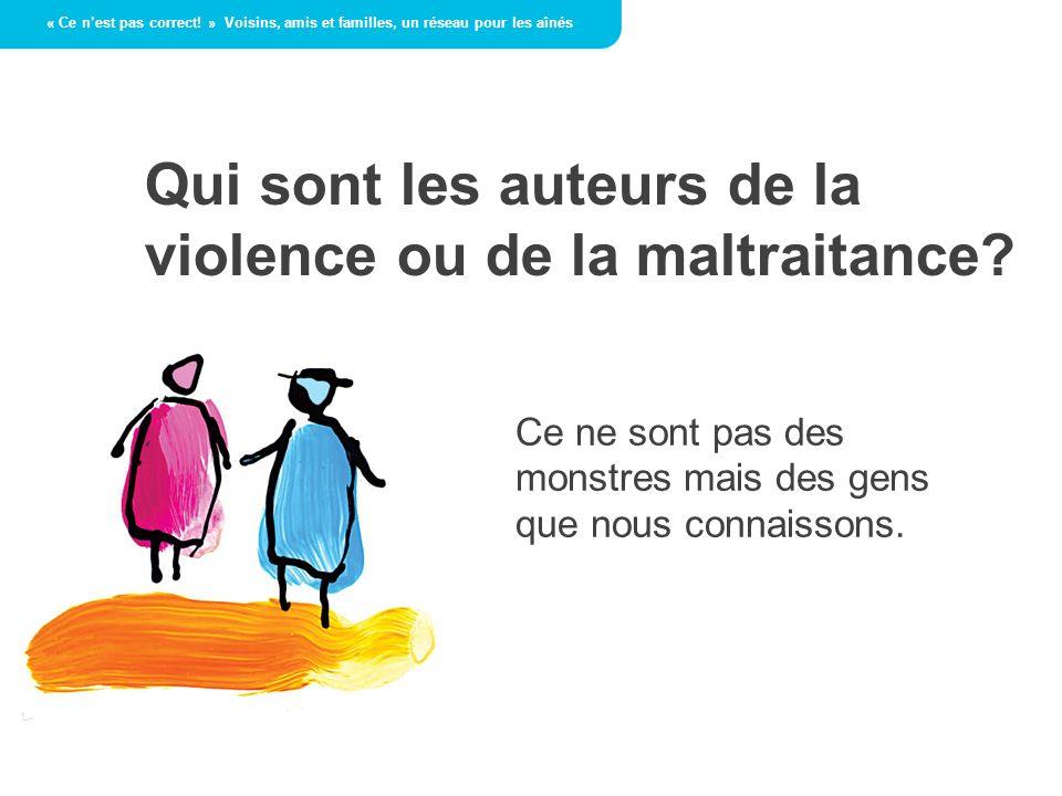 Qui sont les auteurs de la violence ou de la maltraitance.