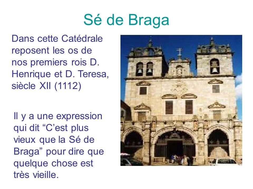 Sé de Braga Dans cette Catédrale reposent les os de nos premiers rois D. Henrique et D. Teresa, siècle XII (1112) Il y a une expression qui dit Cest p