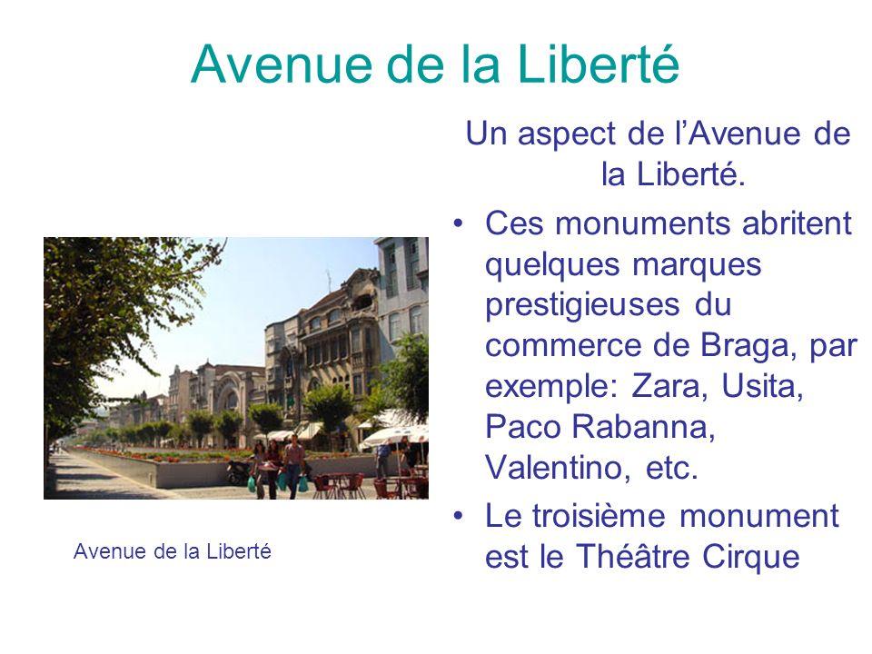 Avenue de la Liberté Un aspect de lAvenue de la Liberté. Ces monuments abritent quelques marques prestigieuses du commerce de Braga, par exemple: Zara