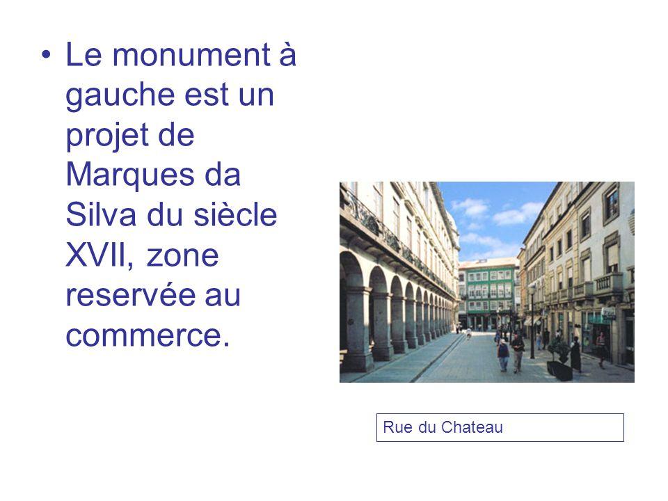 Le monument à gauche est un projet de Marques da Silva du siècle XVII, zone reservée au commerce. Rue du Chateau