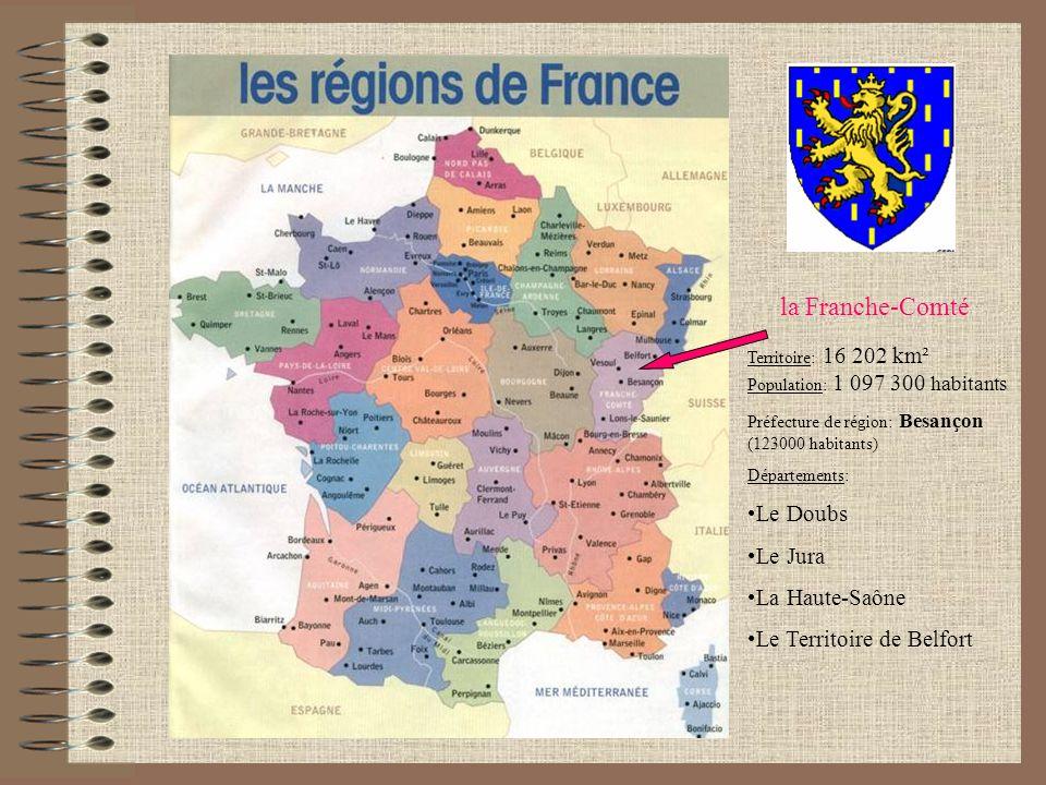 la Franche-Comté Territoire: 16 202 km² Population: 1 097 300 habitants Préfecture de région: Besançon (123000 habitants) Départements: Le Doubs Le Ju