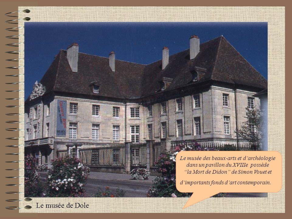 Le musée de Dole Le musée des beaux-arts et darchéologie dans un pavillon du XVIIIe possède la Mort de Didon de Simon Vouet et dimportants fonds dart