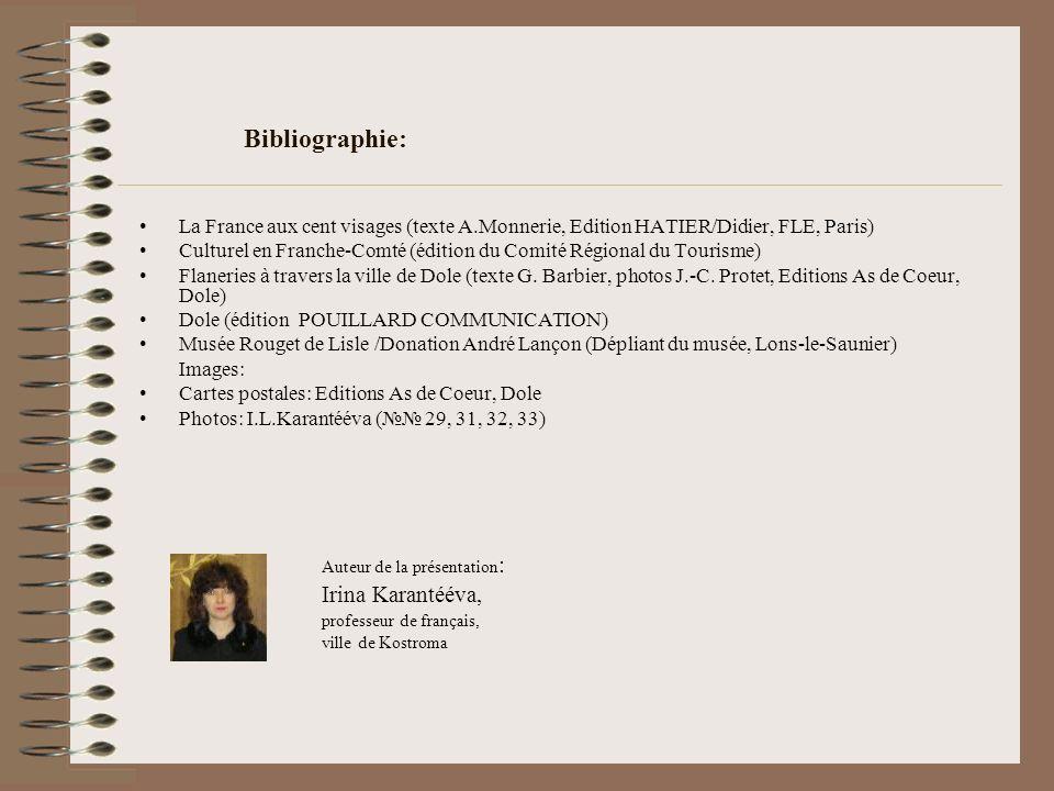 Bibliographie: La France aux cent visages (texte A.Monnerie, Edition HATIER/Didier, FLE, Paris) Culturel en Franche-Comté (édition du Comité Régional