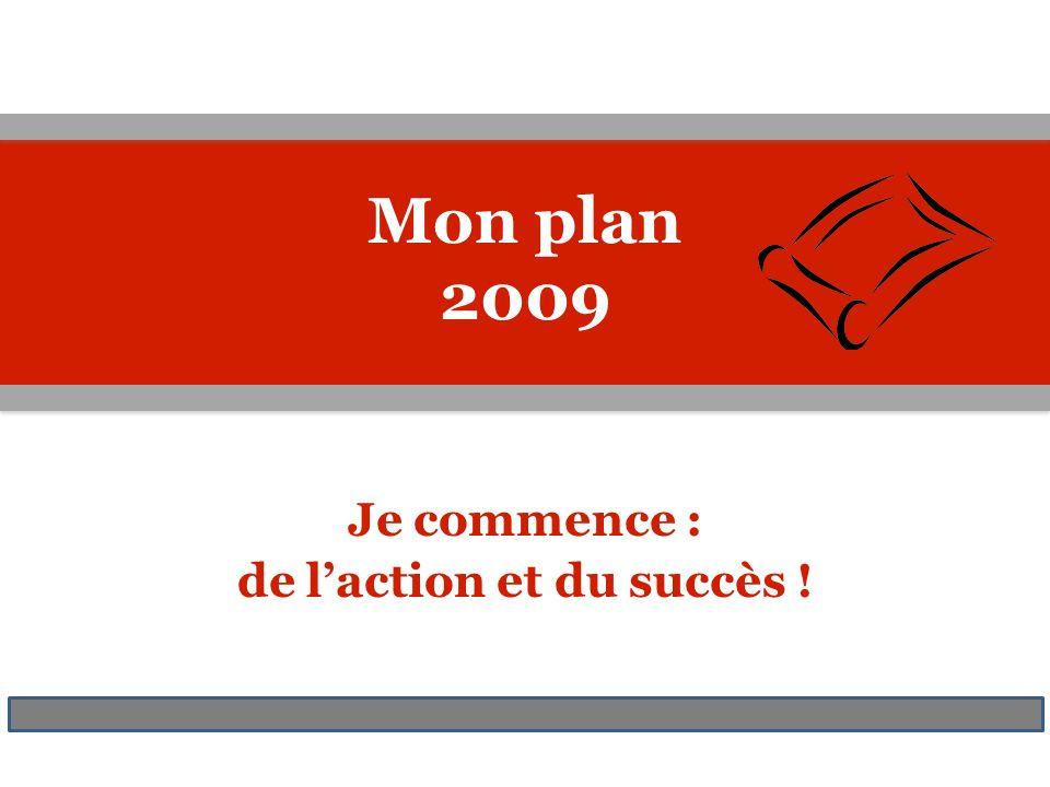 Je commence : de laction et du succès ! Mon plan 2009