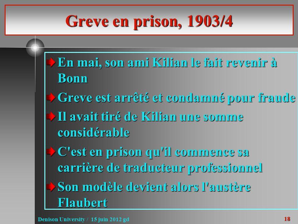 18 Denison University / 15 juin 2012 gd Greve en prison, 1903/4 En mai, son ami Kilian le fait revenir à Bonn Greve est arrêté et condamné pour fraude
