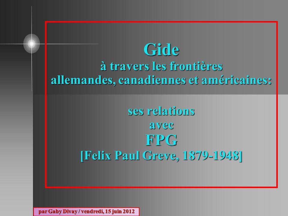 Gide à travers les frontières allemandes, canadiennes et américaines: ses relations avec FPG [Felix Paul Greve, 1879-1948] par Gaby Divay / vendredi,