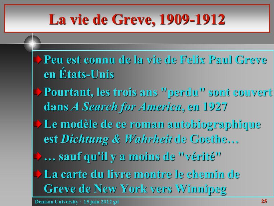 25 Denison University / 15 juin 2012 gd La vie de Greve, 1909-1912 Peu est connu de la vie de Felix Paul Greve en États-Unis Pourtant, les trois ans