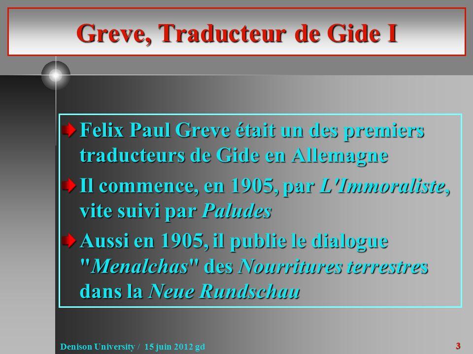 3 Denison University / 15 juin 2012 gd Greve, Traducteur de Gide I Felix Paul Greve était un des premiers traducteurs de Gide en Allemagne Il commence