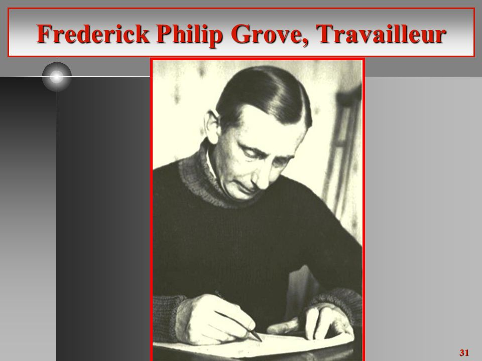 31 Frederick Philip Grove, Travailleur