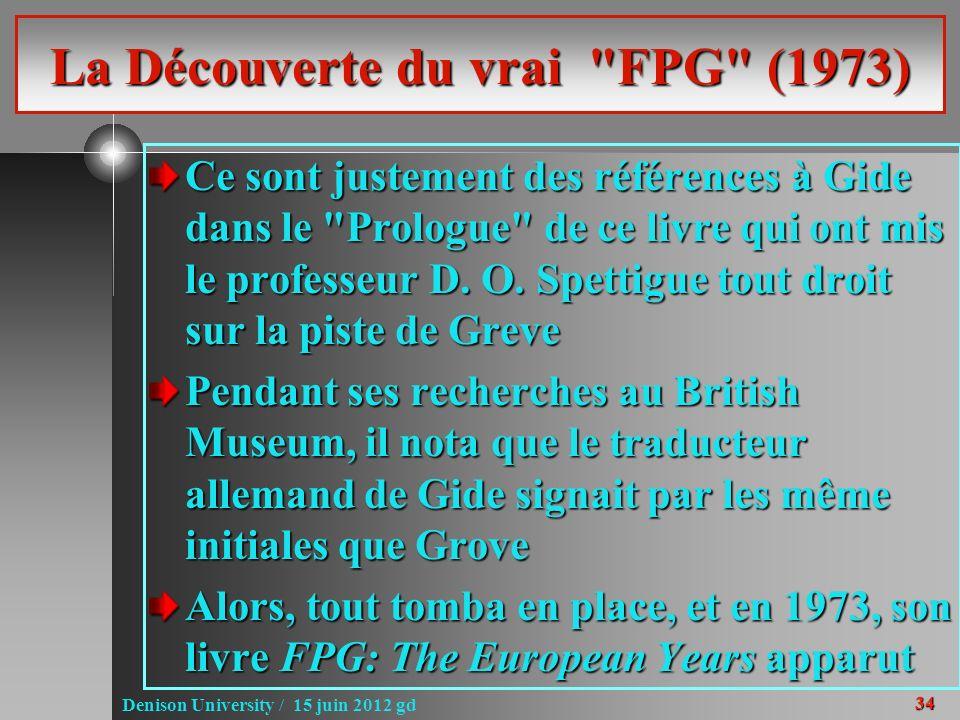 34 Denison University / 15 juin 2012 gd La Découverte du vrai FPG (1973) Ce sont justement des références à Gide dans le Prologue de ce livre qui ont mis le professeur D.