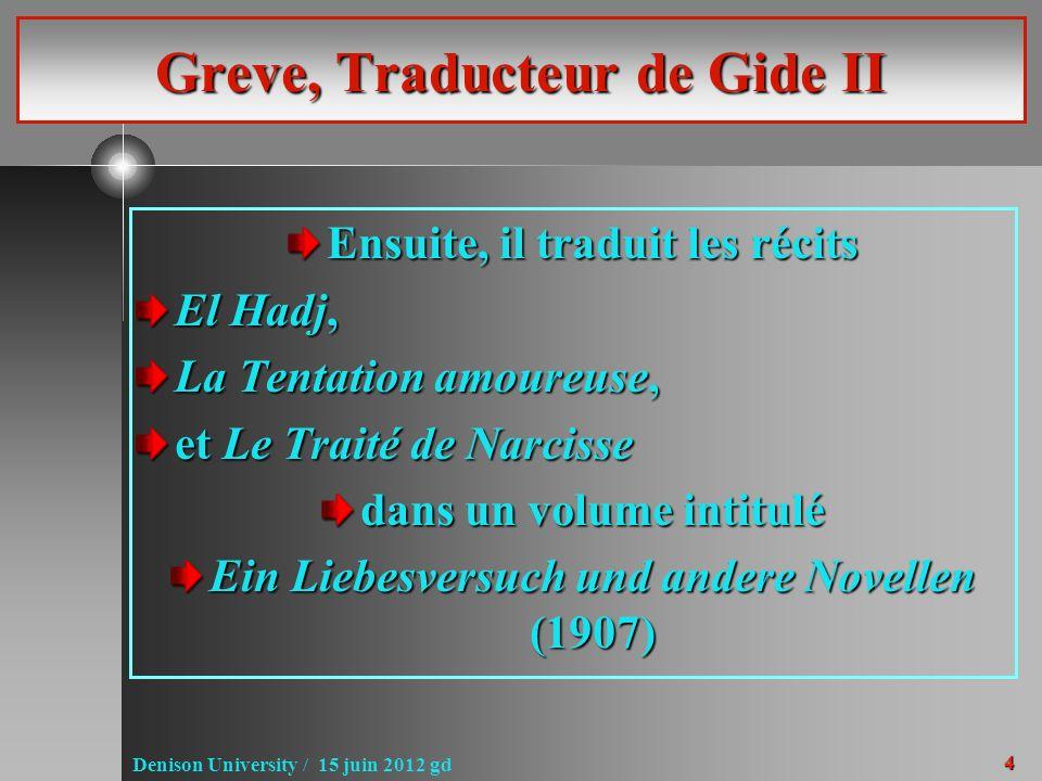 4 Denison University / 15 juin 2012 gd Greve, Traducteur de Gide II Ensuite, il traduit les récits El Hadj, La Tentation amoureuse, et Le Traité de Na