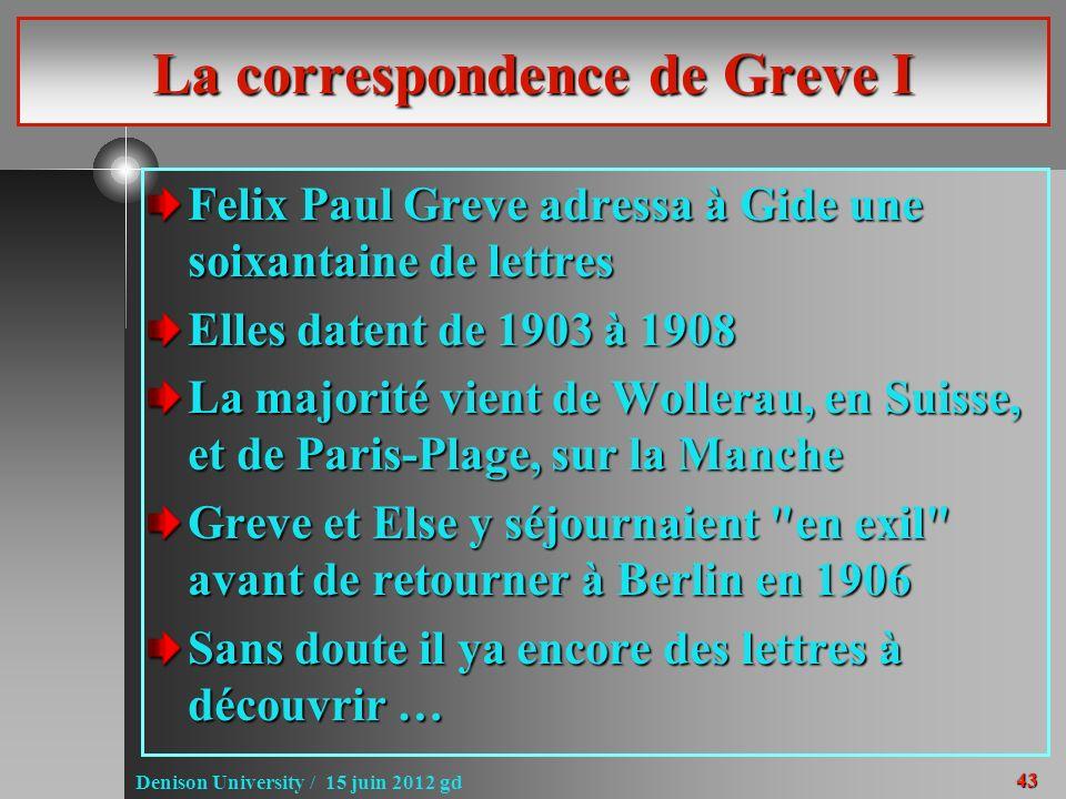 43 Denison University / 15 juin 2012 gd La correspondence de Greve I Felix Paul Greve adressa à Gide une soixantaine de lettres Elles datent de 1903 à