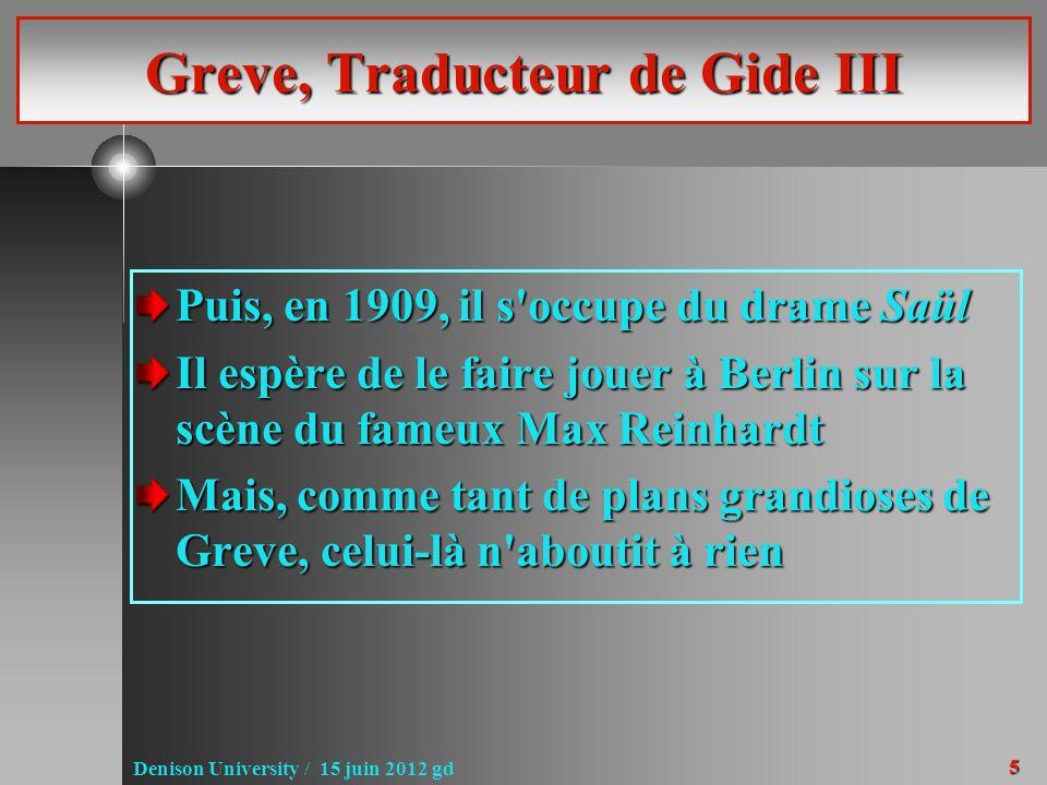5 Denison University / 15 juin 2012 gd Greve, Traducteur de Gide III Puis, en 1909, il s'occupe du drame Saül Il espère de le faire jouer à Berlin sur