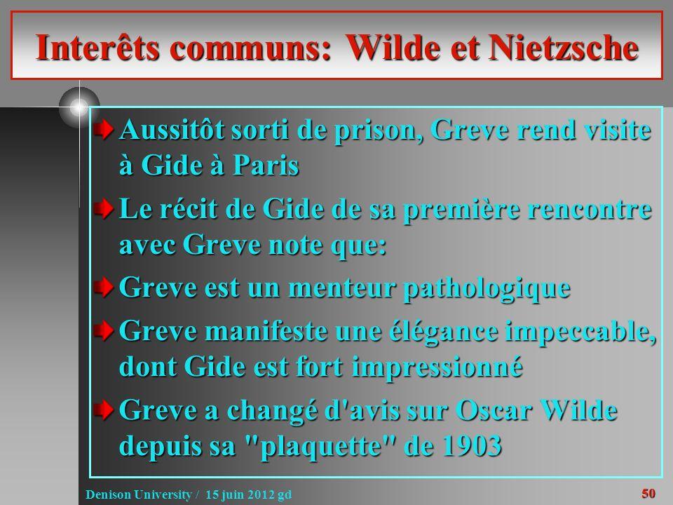 50 Denison University / 15 juin 2012 gd Interêts communs: Wilde et Nietzsche Aussitôt sorti de prison, Greve rend visite à Gide à Paris Le récit de Gi