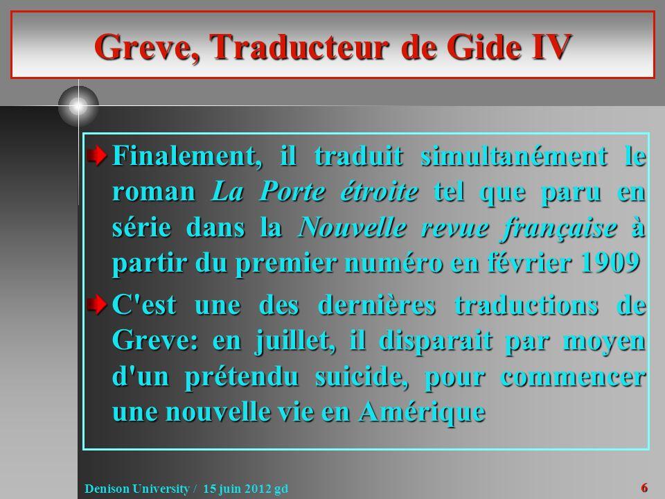 6 Denison University / 15 juin 2012 gd Greve, Traducteur de Gide IV Finalement, il traduit simultanément le roman La Porte étroite tel que paru en sér