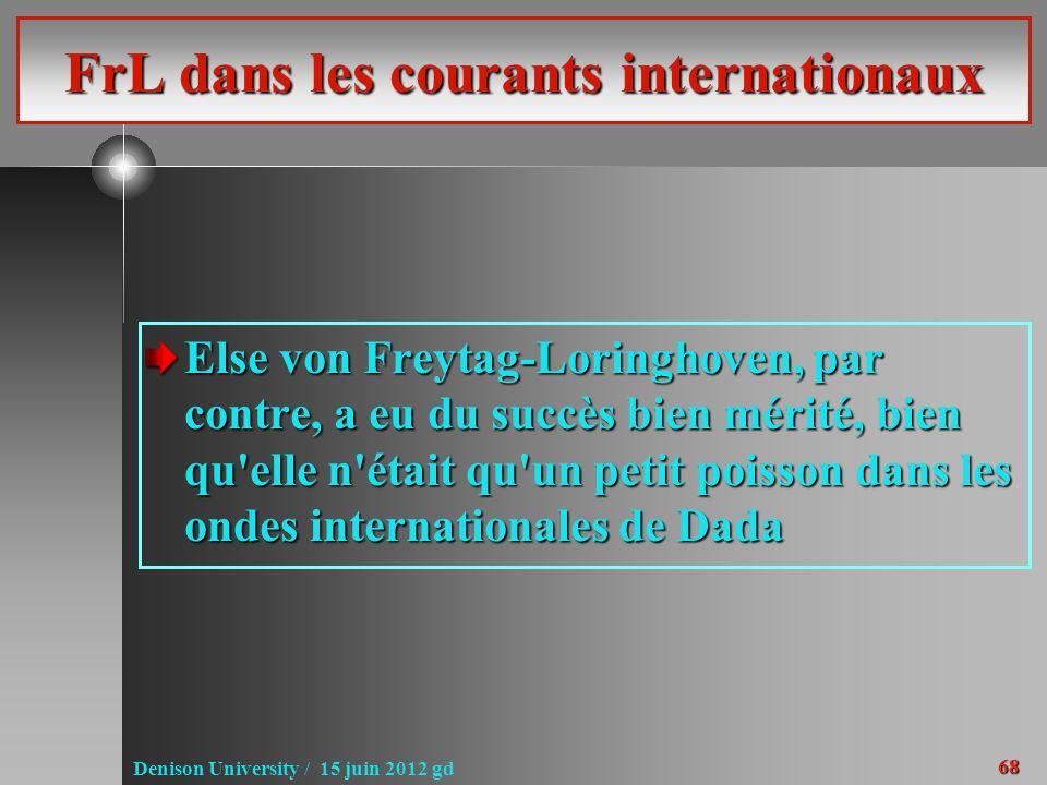 68 Denison University / 15 juin 2012 gd FrL dans les courants internationaux Else von Freytag-Loringhoven, par contre, a eu du succès bien mérité, bien qu elle n était qu un petit poisson dans les ondes internationales de Dada