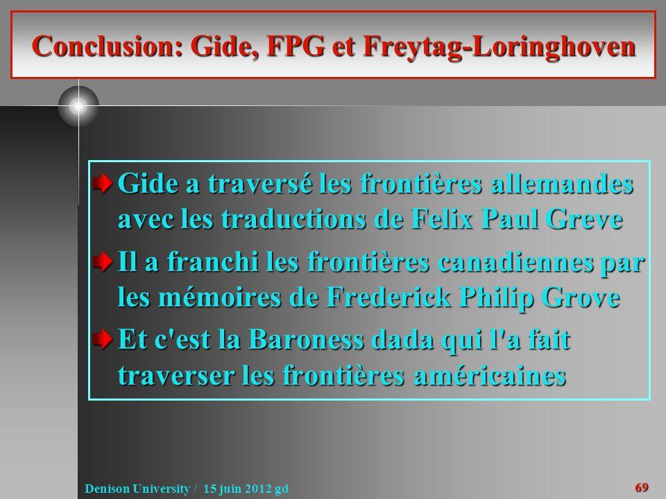 69 Denison University / 15 juin 2012 gd Conclusion: Gide, FPG et Freytag-Loringhoven Gide a traversé les frontières allemandes avec les traductions de