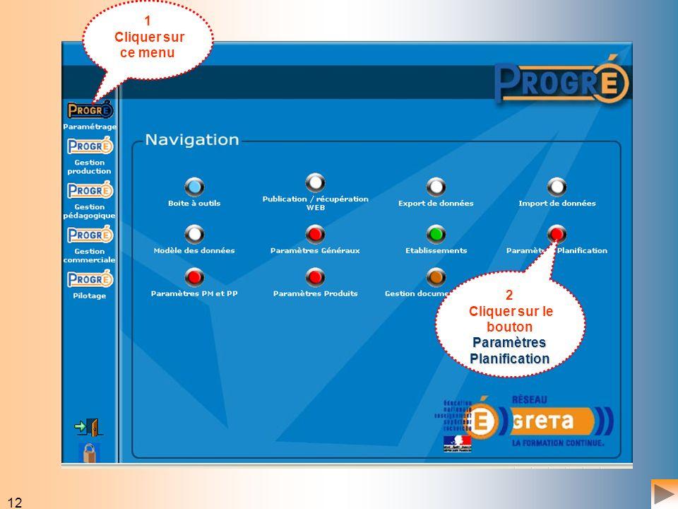 12 1 Cliquer sur ce menu 2 Paramètres Planification Cliquer sur le bouton Paramètres Planification