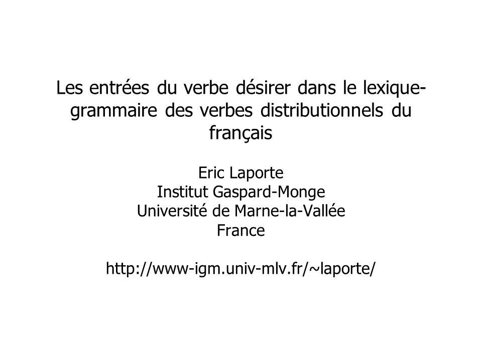 Les entrées du verbe désirer dans le lexique- grammaire des verbes distributionnels du français Eric Laporte Institut Gaspard-Monge Université de Marne-la-Vallée France http://www-igm.univ-mlv.fr/~laporte/