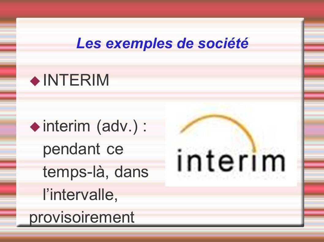 Les exemples de société INTERIM interim (adv.) : pendant ce temps-là, dans lintervalle, provisoirement