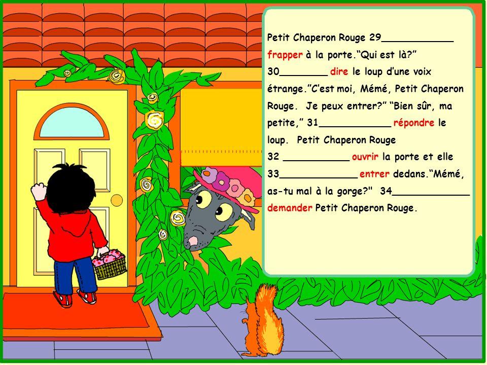 Petit Chaperon Rouge 29____________ frapper à la porte.Qui est là? 30________ dire le loup dune voix étrange.Cest moi, Mémé, Petit Chaperon Rouge. Je